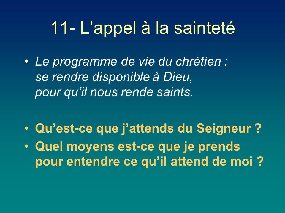 11- L'appel à la sainteté Le programme de vie du chrétien : se rendre disponible à Dieu, pour qu'il nous rende saints.