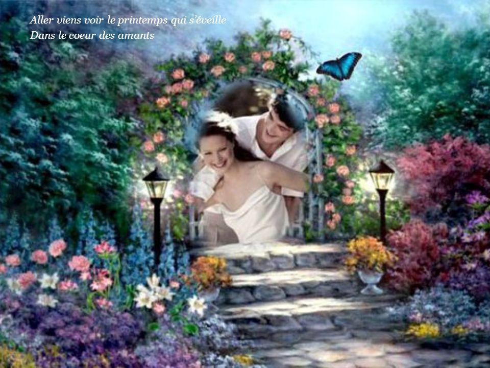 Aller viens voir le printemps qui s'éveille Dans le coeur des amants