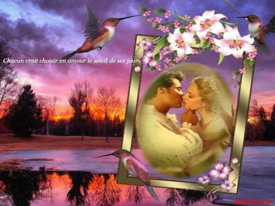 Chacun croit choisir en amour le soleil de ses jours