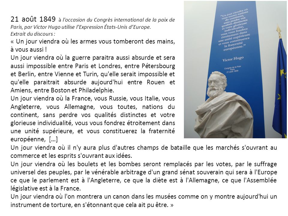 21 août 1849 à l occasion du Congrès international de la paix de Paris, par Victor Hugo utilise l'Expression États-Unis d'Europe.