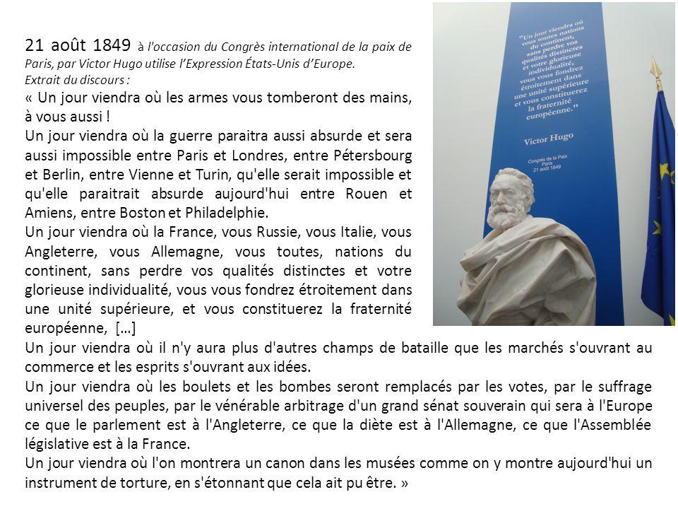 21 août 1849 à l occasion du Congrès international de la paix de Paris, par Victor Hugo utilise l'Expression États-Unis d'Europe.