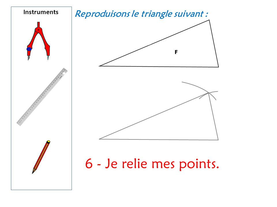 6 - Je relie mes points. Reproduisons le triangle suivant :