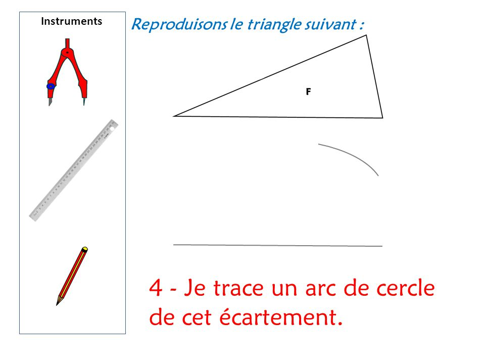 4 - Je trace un arc de cercle de cet écartement.