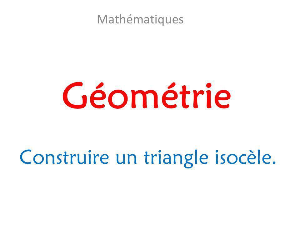 Mathématiques Géométrie Construire un triangle isocèle.