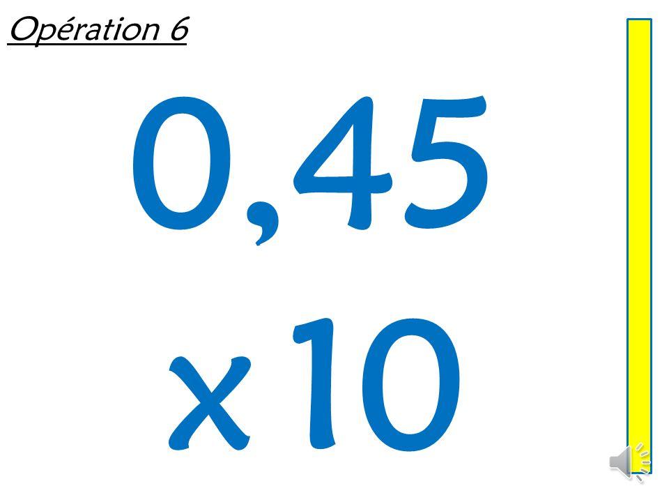 Opération 6 0,45 x 10