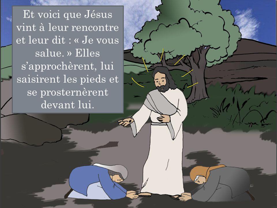 Et voici que Jésus vint à leur rencontre et leur dit : « Je vous salue