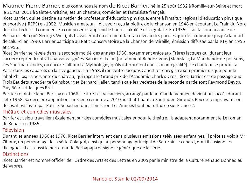 Maurice-Pierre Barrier, plus connu sous le nom de Ricet Barrier, né le 25 août 1932 à Romilly-sur-Seine et mort le 20 mai 2011 à Sainte-Christine, est un chanteur, comédien et fantaisiste français