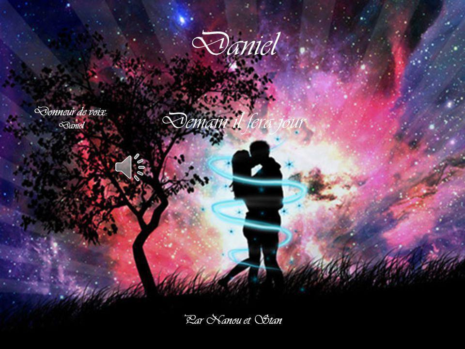 Daniel Demain il fera jour Donneur de voix: Daniel Par Nanou et Stan