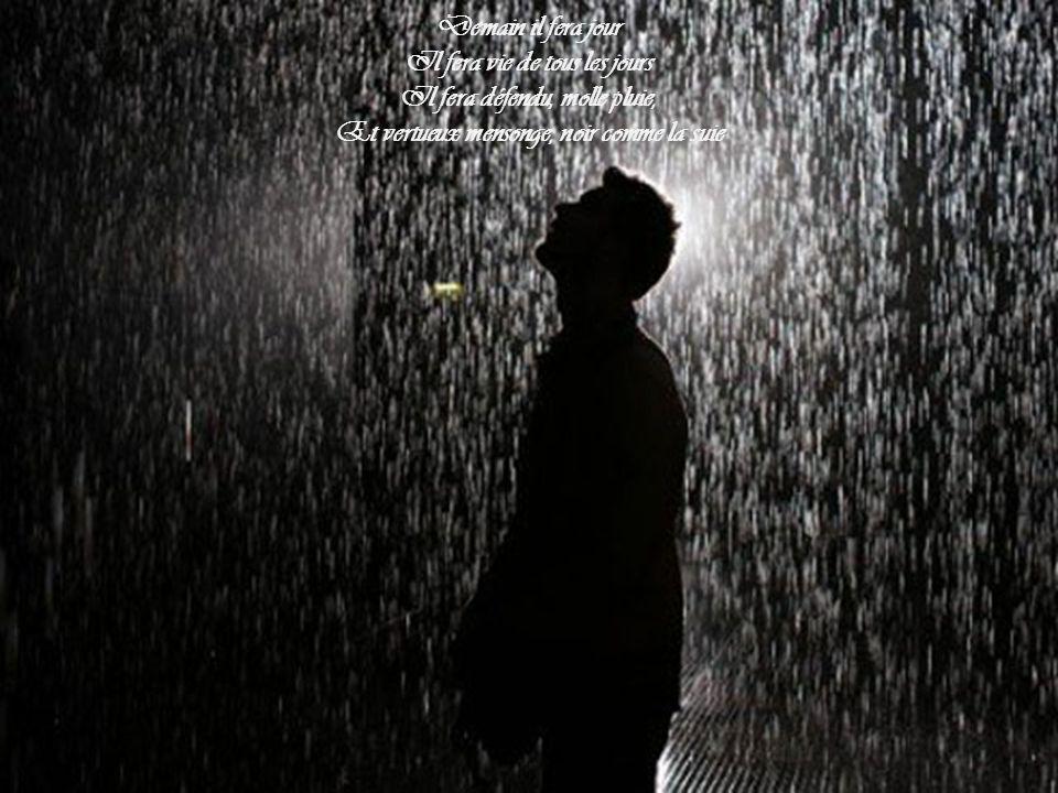 Il fera vie de tous les jours Il fera défendu, molle pluie,