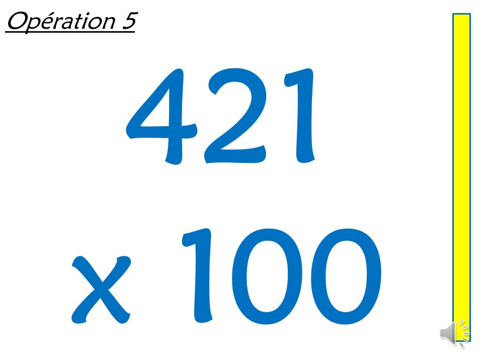 Opération 5 421 x 100