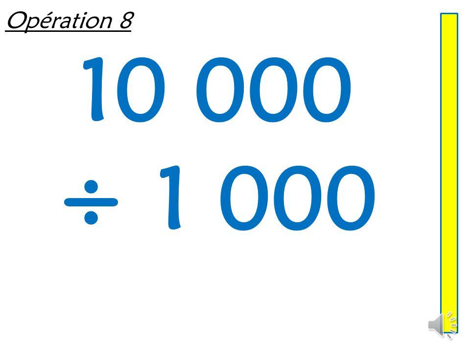 Opération 8 10 000 ÷ 1 000