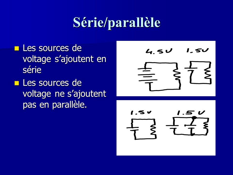 Série/parallèle Les sources de voltage s'ajoutent en série