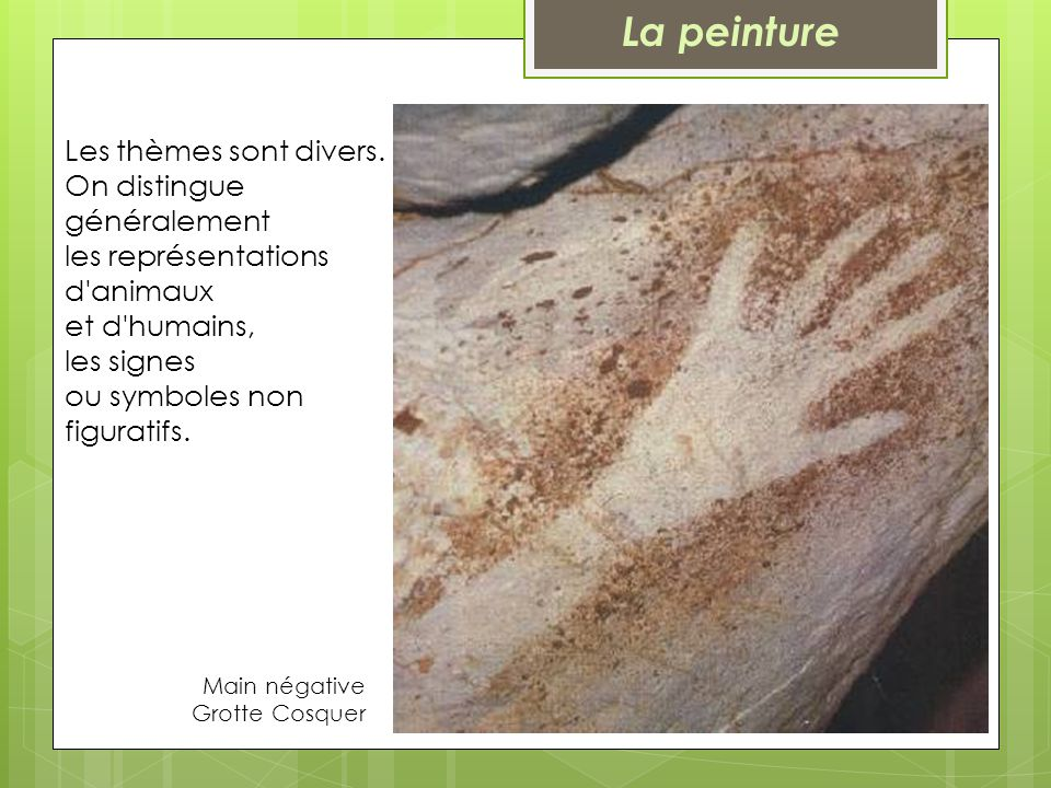 La peinture Les thèmes sont divers. On distingue généralement les représentations d animaux et d humains, les signes ou symboles non figuratifs.