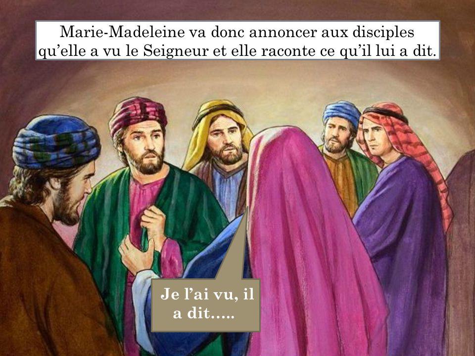 Marie-Madeleine va donc annoncer aux disciples qu'elle a vu le Seigneur et elle raconte ce qu'il lui a dit.
