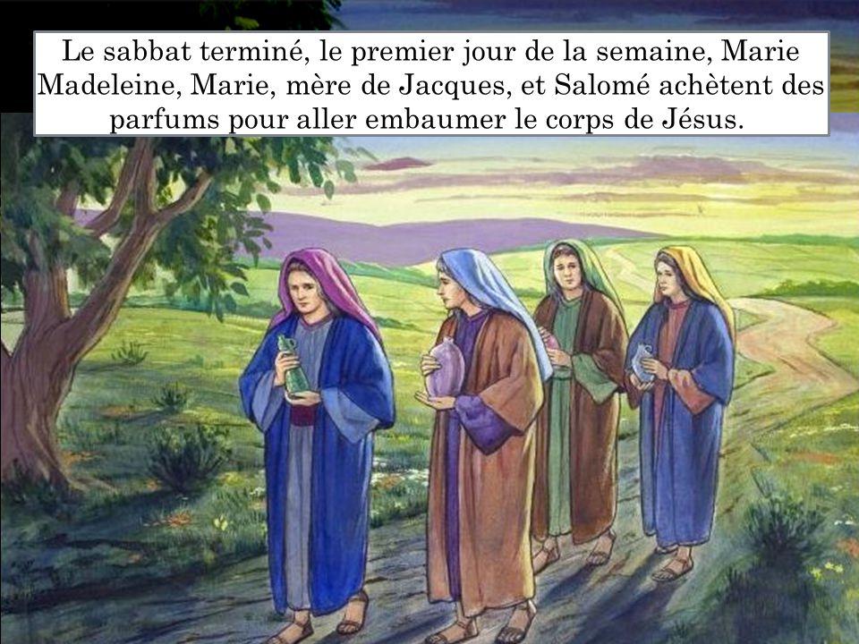 Le sabbat terminé, le premier jour de la semaine, Marie Madeleine, Marie, mère de Jacques, et Salomé achètent des parfums pour aller embaumer le corps de Jésus.