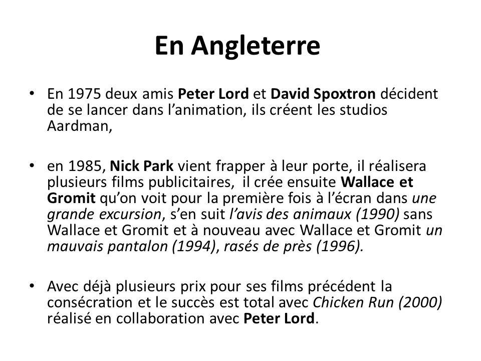En Angleterre En 1975 deux amis Peter Lord et David Spoxtron décident de se lancer dans l'animation, ils créent les studios Aardman,