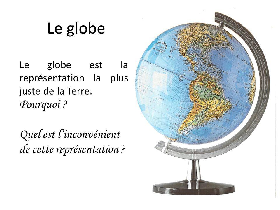 Le globe Pourquoi Quel est l'inconvénient de cette représentation