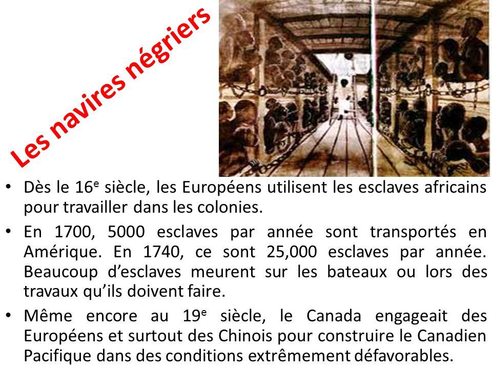 Les navires négriers Dès le 16e siècle, les Européens utilisent les esclaves africains pour travailler dans les colonies.