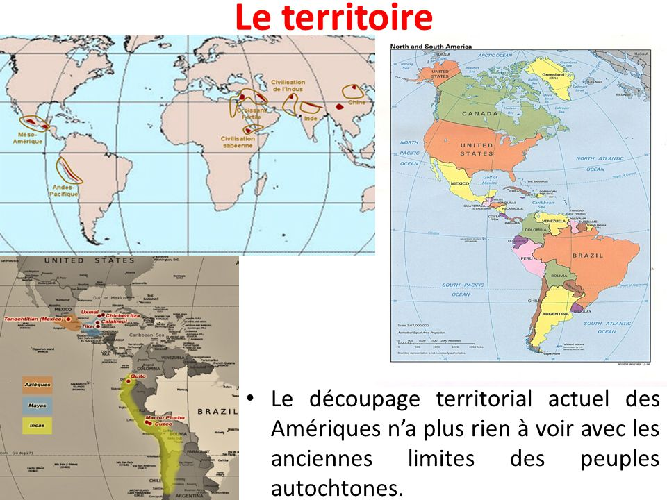 Le territoire Le découpage territorial actuel des Amériques n'a plus rien à voir avec les anciennes limites des peuples autochtones.