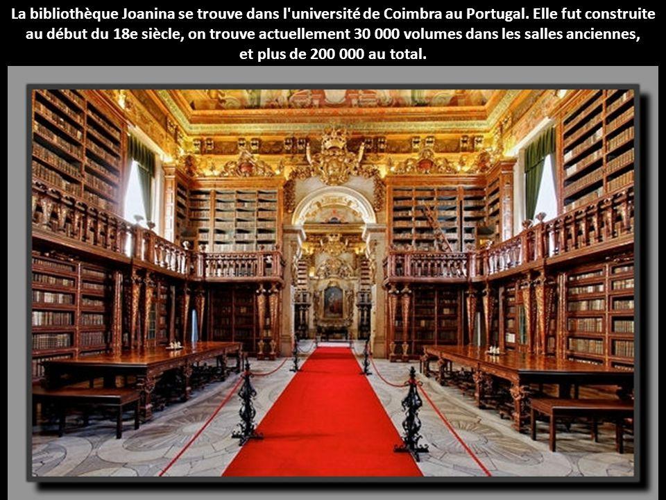 La bibliothèque Joanina se trouve dans l université de Coimbra au Portugal. Elle fut construite au début du 18e siècle, on trouve actuellement 30 000 volumes dans les salles anciennes,