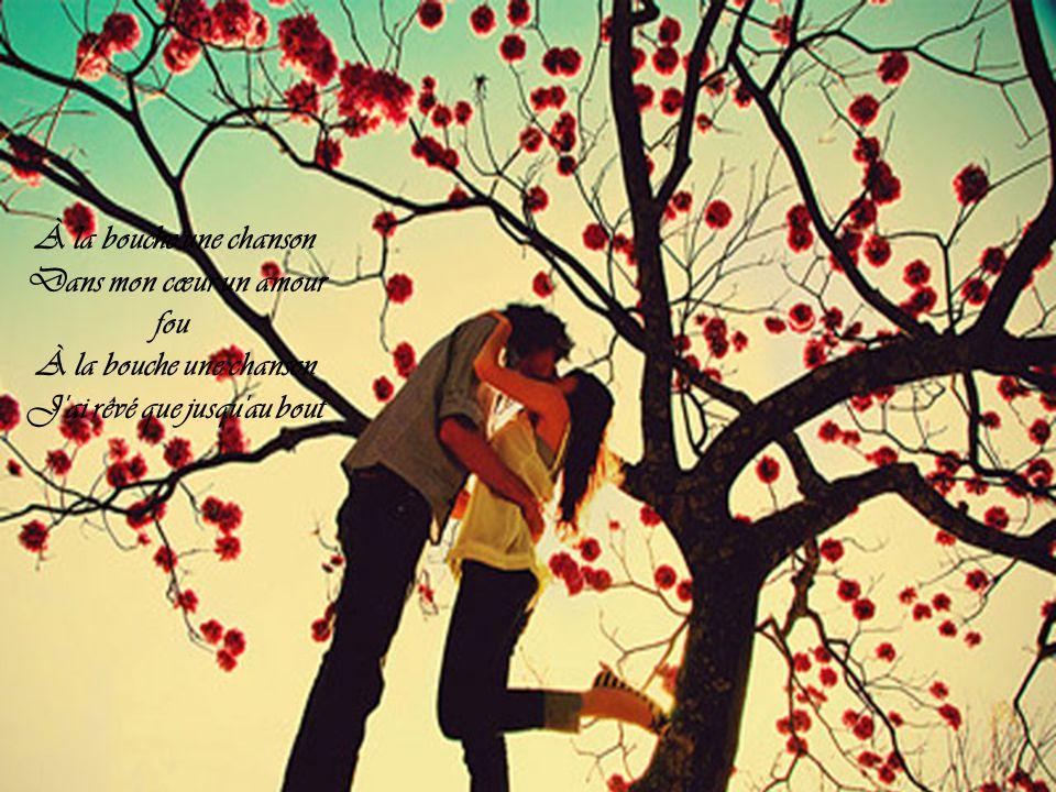 Dans mon cœur un amour fou J ai rêvé que jusqu au bout