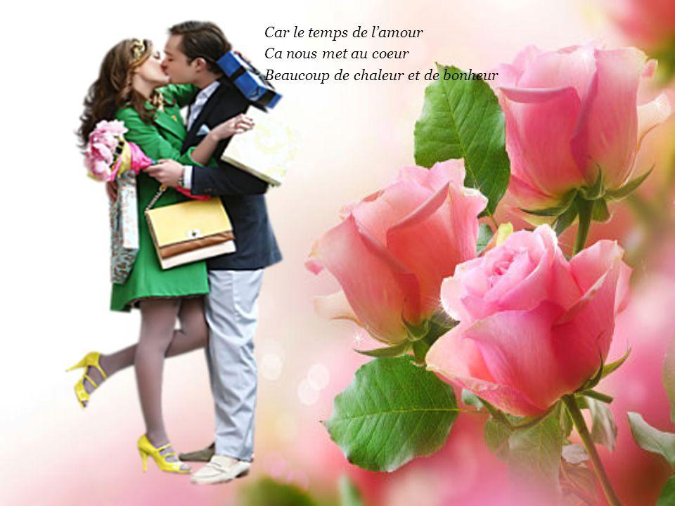 Car le temps de l'amour Ca nous met au coeur Beaucoup de chaleur et de bonheur
