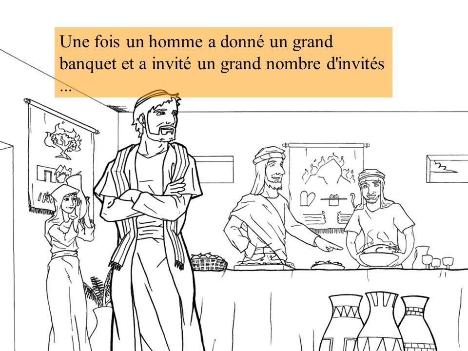 Une fois un homme a donné un grand banquet et a invité un grand nombre d invités ...