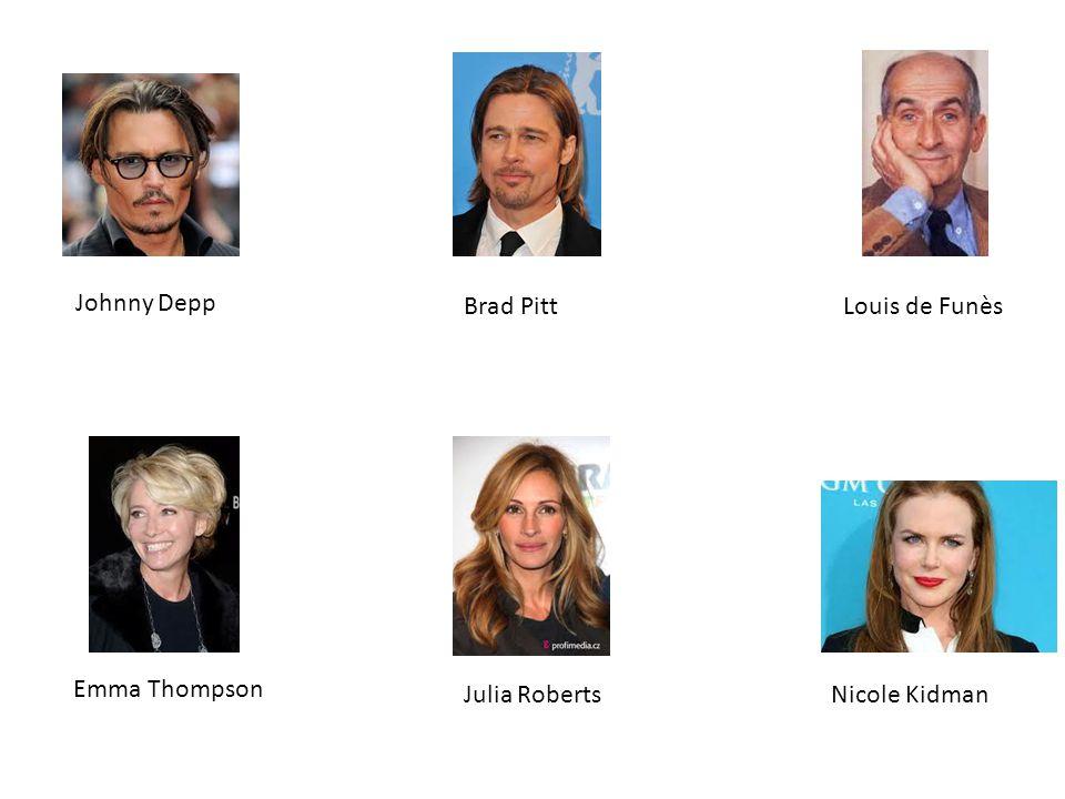 Johnny Depp Brad Pitt Louis de Funès Emma Thompson Julia Roberts Nicole Kidman