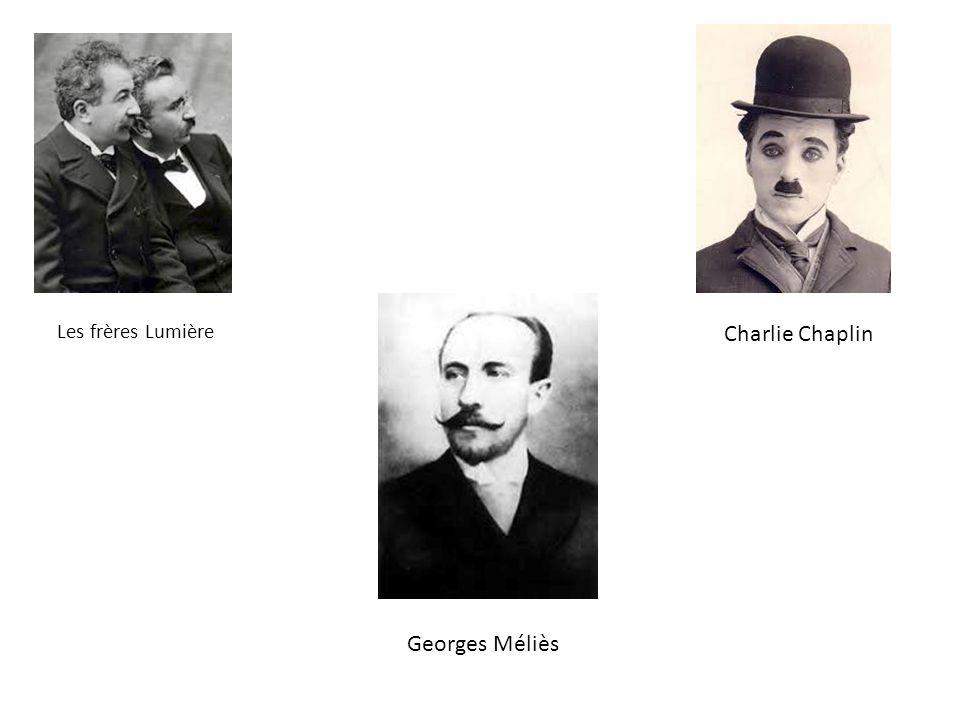 Les frères Lumière Charlie Chaplin Georges Méliès