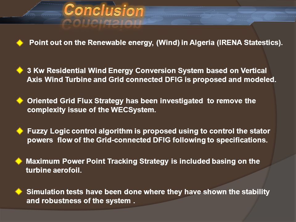 Conclusion Point out on the Renewable energy, (Wind) in Algeria (IRENA Statestics). 3 Kw Residential Wind Energy Conversion System based on Vertical.