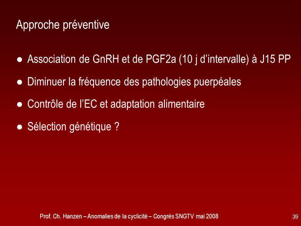 Approche préventive Association de GnRH et de PGF2a (10 j d'intervalle) à J15 PP. Diminuer la fréquence des pathologies puerpéales.