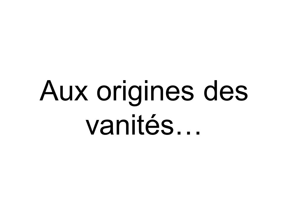 Aux origines des vanités…