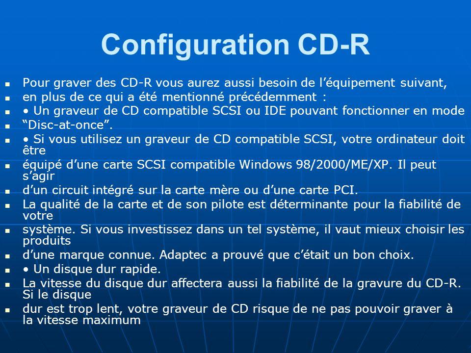 Configuration CD-R Pour graver des CD-R vous aurez aussi besoin de l'équipement suivant, en plus de ce qui a été mentionné précédemment :