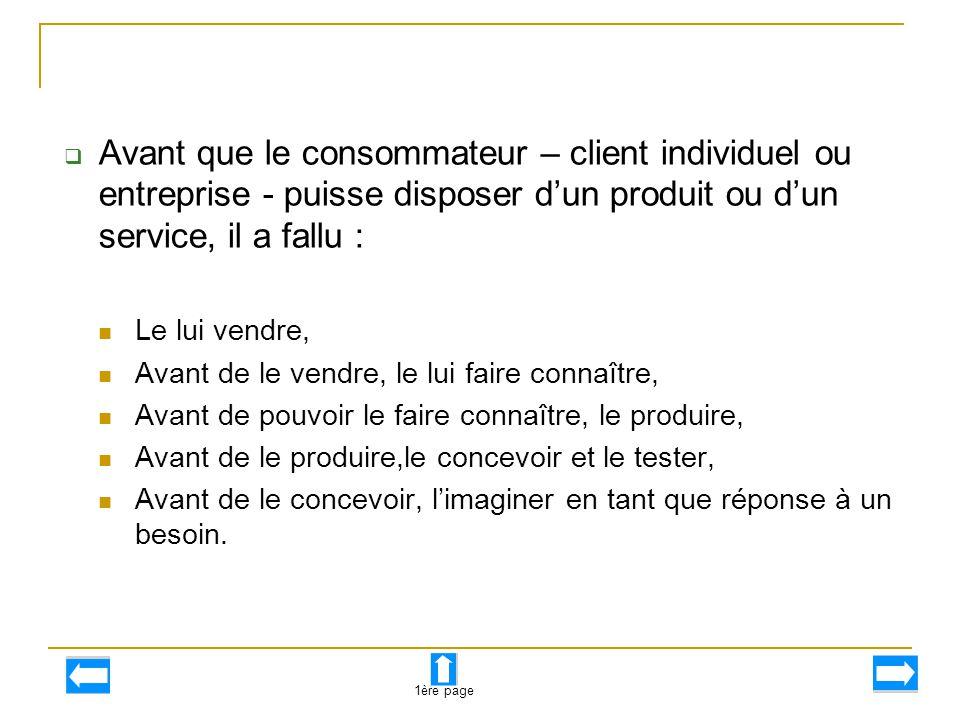 Avant que le consommateur – client individuel ou entreprise - puisse disposer d'un produit ou d'un service, il a fallu :