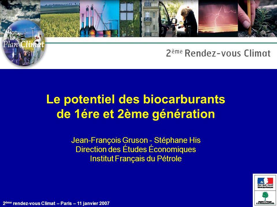 Le potentiel des biocarburants de 1ére et 2ème génération Jean-François Gruson - Stéphane His Direction des Études Économiques Institut Français du Pétrole