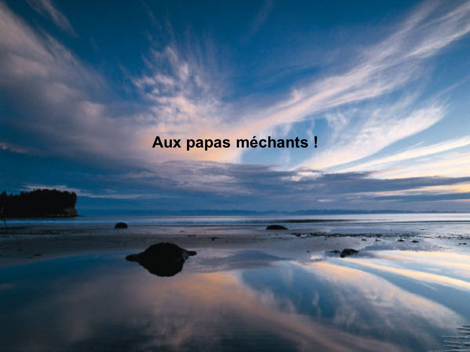 Aux papas méchants !
