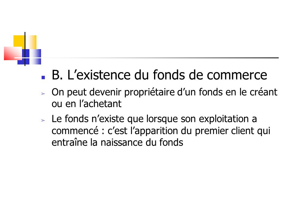 B. L'existence du fonds de commerce