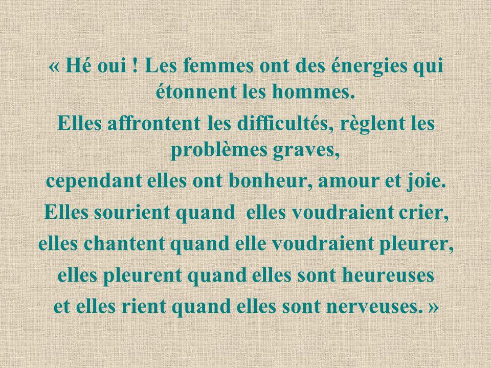 « Hé oui ! Les femmes ont des énergies qui étonnent les hommes.