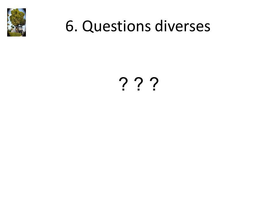 6. Questions diverses