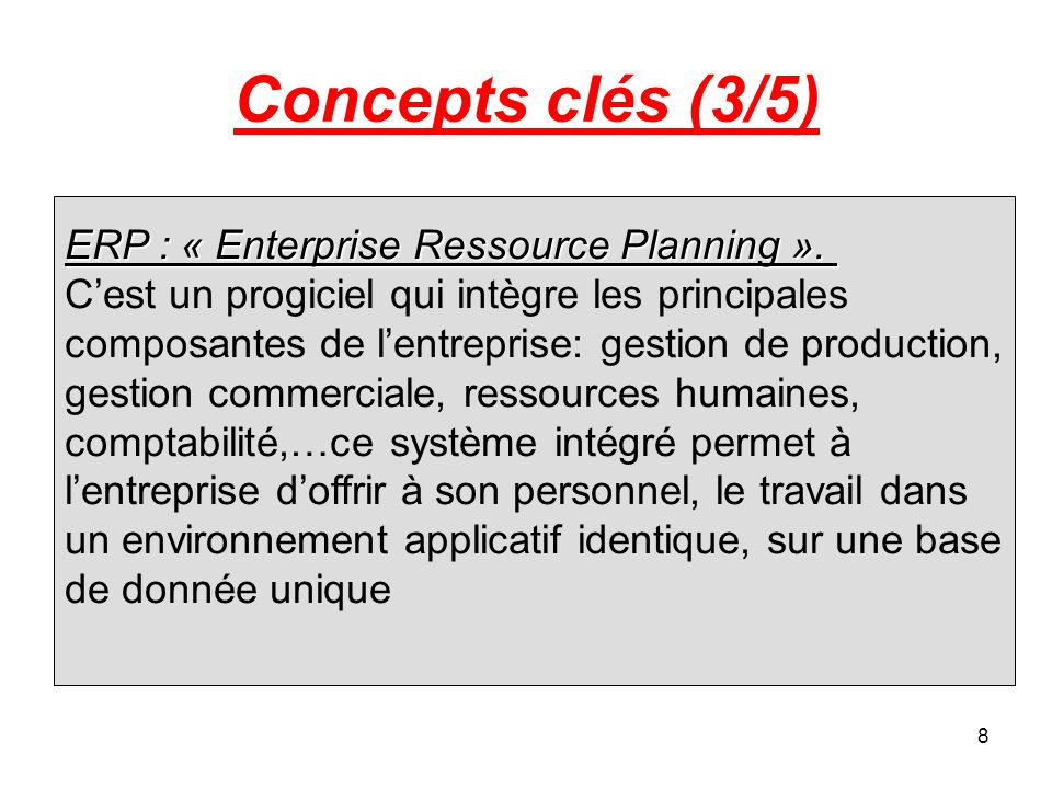 Concepts clés (3/5) ERP : « Enterprise Ressource Planning ».