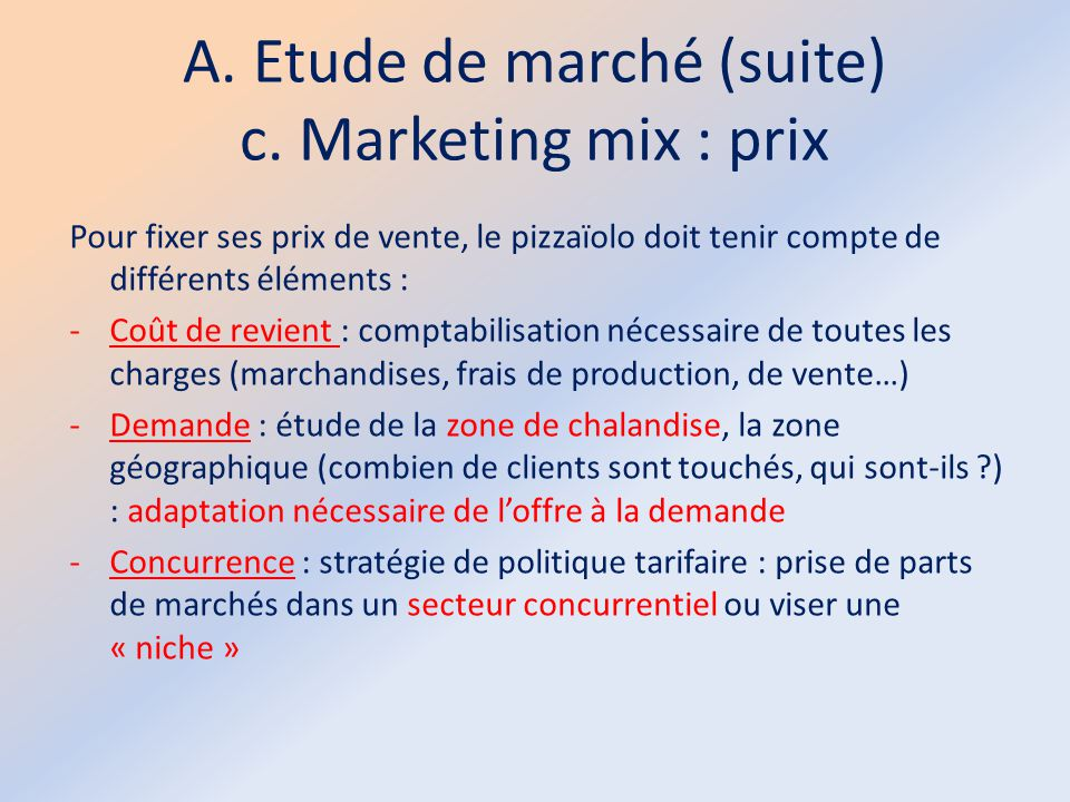 A. Etude de marché (suite) c. Marketing mix : prix