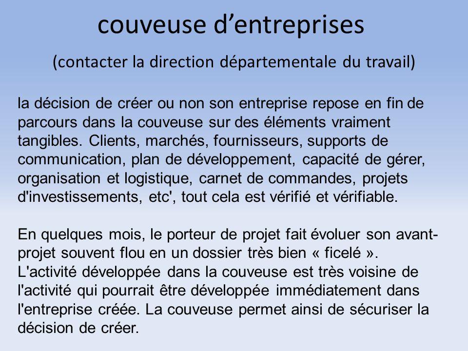 couveuse d'entreprises (contacter la direction départementale du travail)