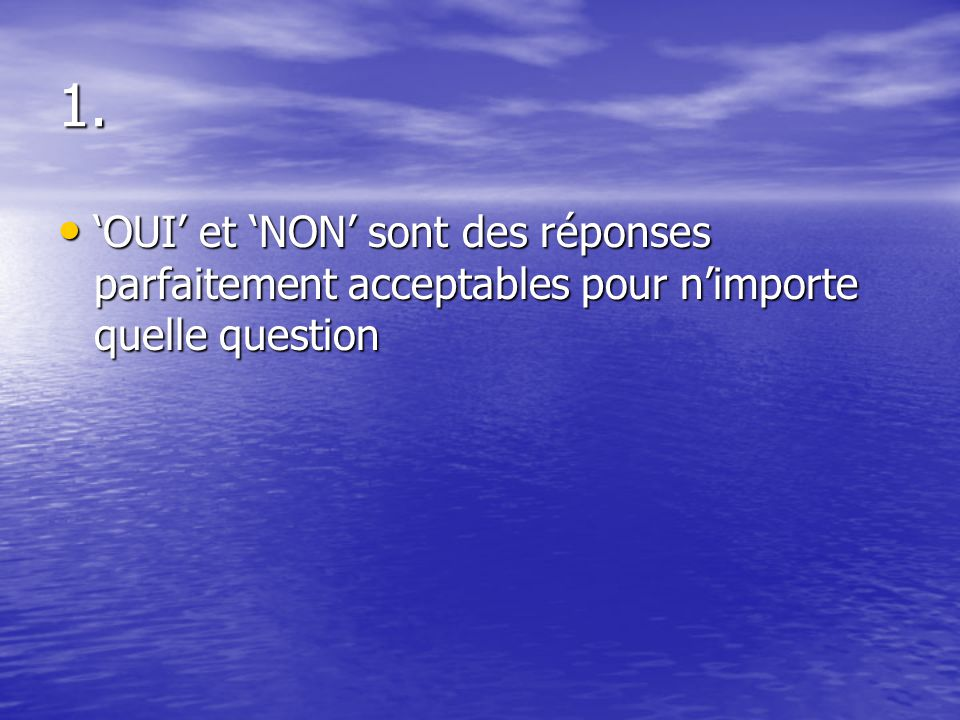 1. 'OUI' et 'NON' sont des réponses parfaitement acceptables pour n'importe quelle question