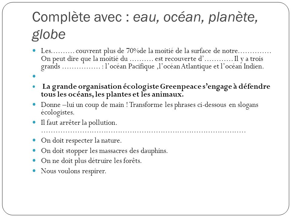 Complète avec : eau, océan, planète, globe