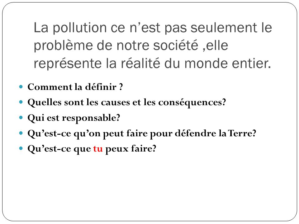 La pollution ce n'est pas seulement le problème de notre société ,elle représente la réalité du monde entier.