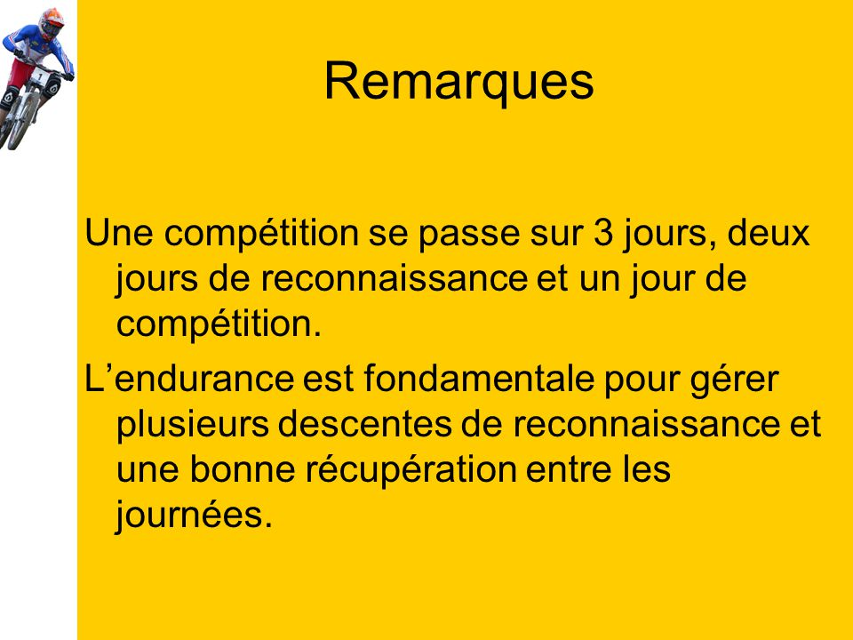 Remarques Une compétition se passe sur 3 jours, deux jours de reconnaissance et un jour de compétition.