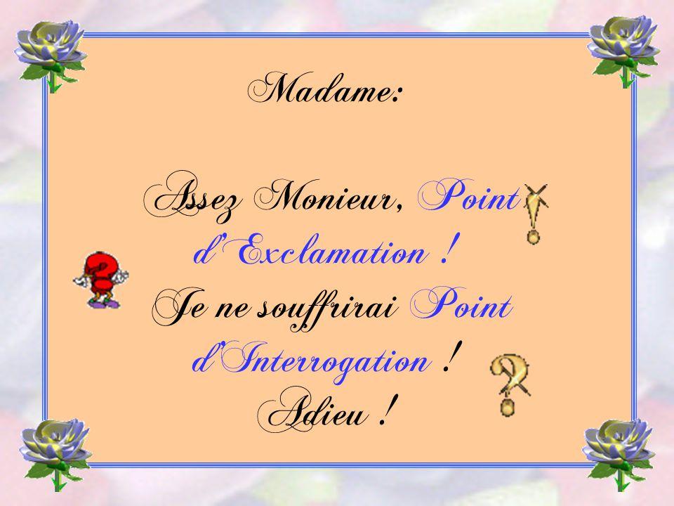 Madame: Assez Monieur, Point d'Exclamation