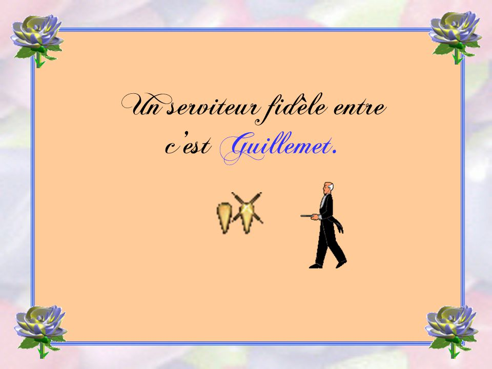 Un serviteur fidèle entre c'est Guillemet.