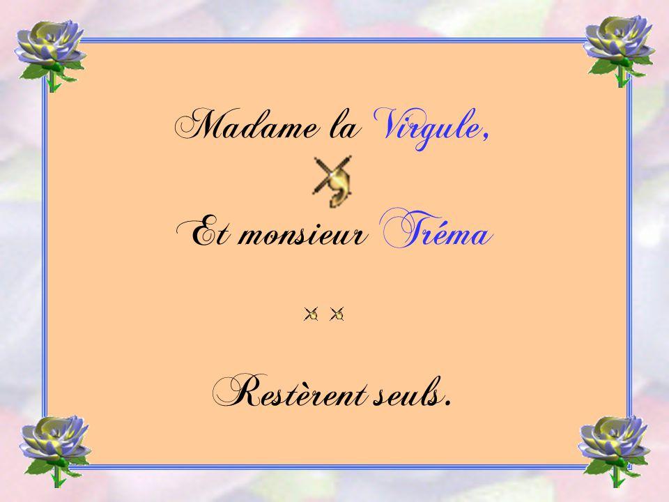 Madame la Virgule, Et monsieur Tréma Restèrent seuls.