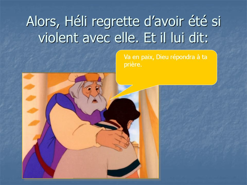 Alors, Héli regrette d'avoir été si violent avec elle. Et il lui dit: